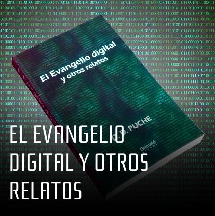 El Evangelio digital y otros relatos. Por D. D. Puche.