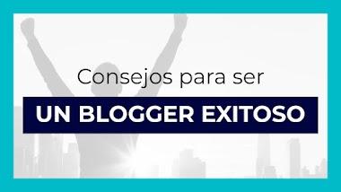 Somos Bloggers: Consejos para ser un bloguero exitoso