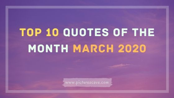 Top 10 Quotes Of The Month March 2020