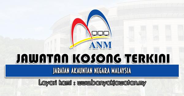 Jawatan Kosong Kerajaan 2021 di Jabatan Akauntan Negara Malaysia (ANM)