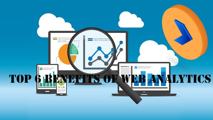 Top 6 Benefits of Web Analytics