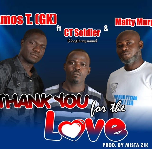 DOWNLOAD | AUDIO:  Amos T. (GK) ft CT Soldier and Matty Murphy- THANK YOU FOR YOUR LOVE