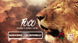 OURIVÂNIO OURO X DJ RITCHELLY   FOCO ft ( Weezy M Lil Boy  Lil Mac ) [DOWNLOAD]