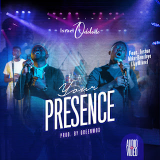 Israel Odebode – 'Your Presence [Feat. JayMikee]