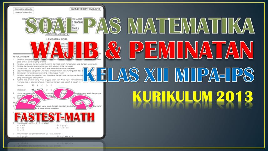 Soal Pas Matematika Wajib Dan Peminatan Kelas 12 Xii Sma Mipa Ips Semester 1 Kurikulum 2013 Beserta Pembahasannya Fastest Math