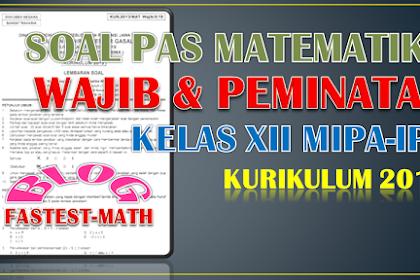 Soal PAS Matematika Wajib dan Peminatan Kelas 12 (XII) SMA (MIPA-IPS) Semester 1 Kurikulum 2013 beserta Pembahasannya