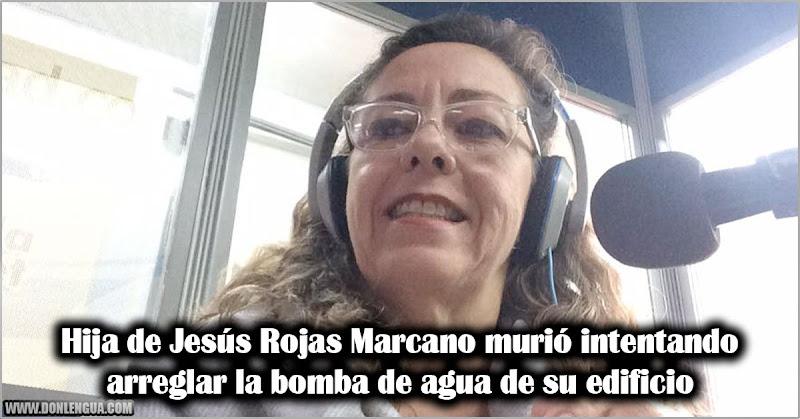 Hija de Jesús Rojas Marcano murió intentando arreglar la bomba de agua de su edificio