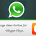 How To Add WhatsApp Share Button on Blogger [Easy Methods...!]