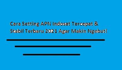 Cara Setting APN Indosat Tercepat & Stabil Terbaru 2021 Agar Makin Ngebut!