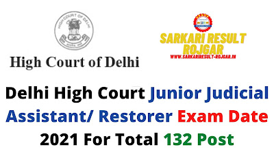 Delhi High Court Junior Judicial Assistant/ Restorer Exam Date 2021 For Total 132 Post