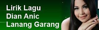 Lirik Lagu Dian Anic - Lanang Garang