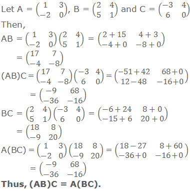 Let A = (■(1&3@-2&0)), B = (■(2&4@5&1)) and C = (■(-3&4@6&0)). Then, AB = (■(1&3@-2&0))(■(2&4@5&1)) = (■(2+15&4+3@-4+0&-8+0)) = (■(17&7@-4&-8)) (AB)C = (■(17&7@-4&-8))(■(-3&4@6&0)) = (■(-51+42&68+0@12-48&-16+0)) = (■(-9&68@-36&-16)) BC = (■(2&4@5&1))(■(-3&4@6&0)) = (■(-6+24&8+0@-15+6&20+0)) = (■(18&8@-9&20)) A(BC) = (■(1&3@-2&0))(■(18&8@-9&20)) = (■(18-27&8+60@-36+0&-16+0)) = (■(-9&68@-36&-16)) Thus, (AB)C = A(BC).