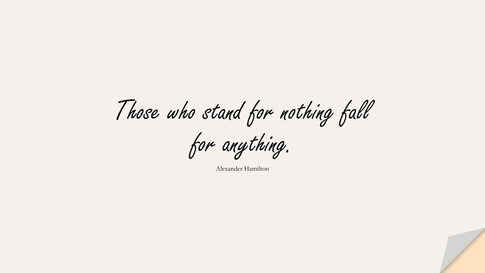 Those who stand for nothing fall for anything. (Alexander Hamilton);  #NeverGiveUpQuotes