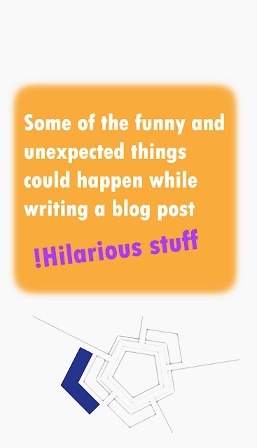 Some of the funny and unexpected things could happen while writing a blog post