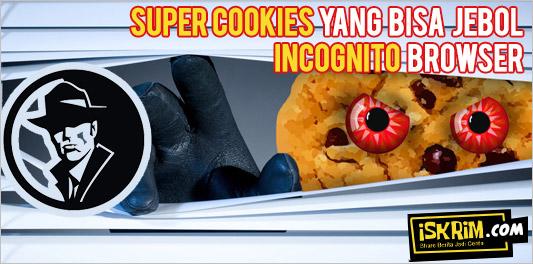 Super Cookies, Sang Anti Hero Yang Bisa Jebol Mode Incognito Browser
