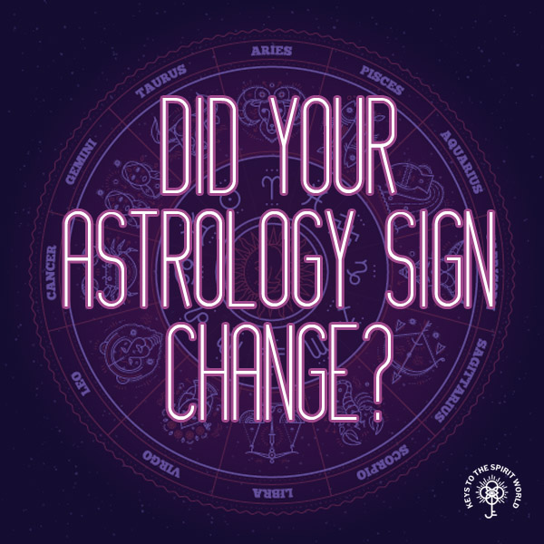 Did Your Astrology Sign Change? ~ Hawaii Healings