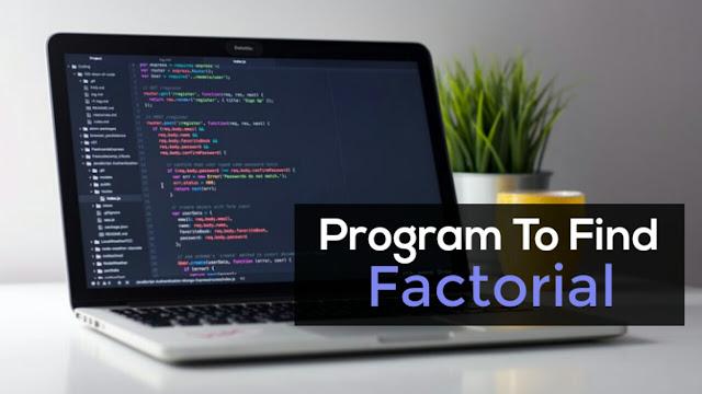 Program To Find Factorial