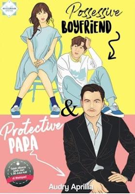 Protective Papa & Possesive Boyfriend by Audry Aprillia Pdf