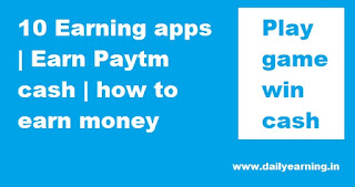 10 Earning apps | Earn Paytm cash | how to earn money