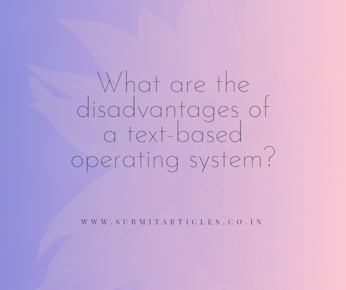 What are the disadvantages of a text-based operating system?
