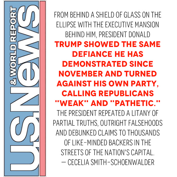 From behind a shield of glass on the Ellipse with the executive mansion behind him, President Donald Trump showed the same defiance he has demonstrated since November and turned against his own party, calling Republicans 'weak' and 'pathetic.' The president repeated a litany of partial truths, outright falsehoods and debunked claims to thousands of like-minded backers in the streets of the nation's capital. — Cecelia Smith-Schoenwalder, US News Staff Writer