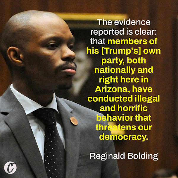 The evidence reported is clear: that members of his [Trump's] own party, both nationally and right here in Arizona, have conducted illegal and horrific behavior that threatens our democracy. — Arizona state Rep. Reginald Bolding, a candidate to be Arizona's top elections official