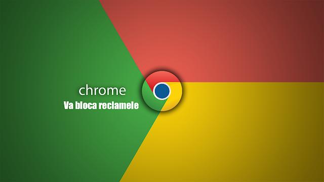 Browserul Google Chrome va bloca reclamele începând cu 15 februarie