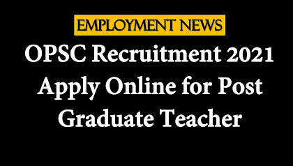OPSC Recruitment 2021: Apply Online for Post Graduate Teacher