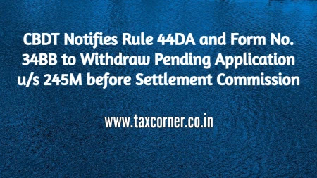 cbdt-notifies-rule-44da-form-no-34bb-to-withdraw-pending-application-us-245m-before-settlement-commission