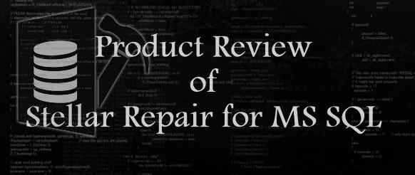 Product Review of Stellar Repair for MS SQL