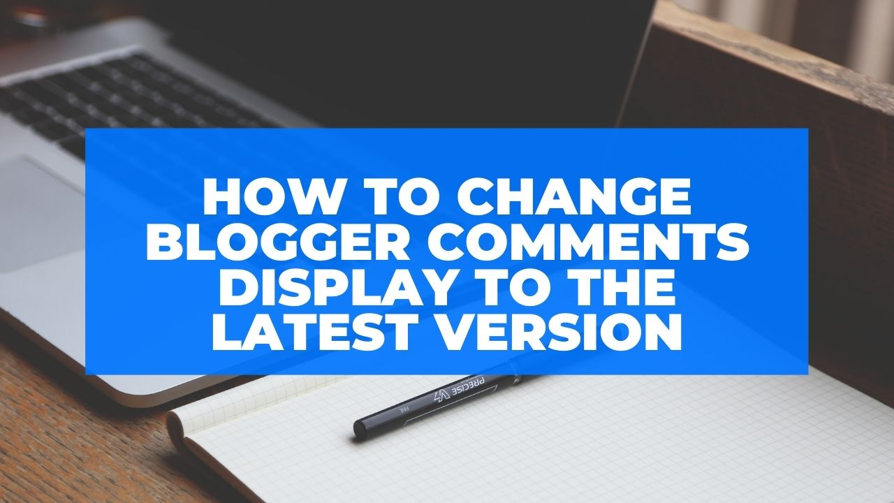 How to Change Blogger Comments Display to the Latest Version