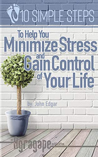 Ten Simple Steps To Help You Minimize Stress and Gain Control of Your Life - Self-Help book by John Edgar