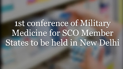 1st conference of Military Medicine for SCO Member States to be held in New Delhi