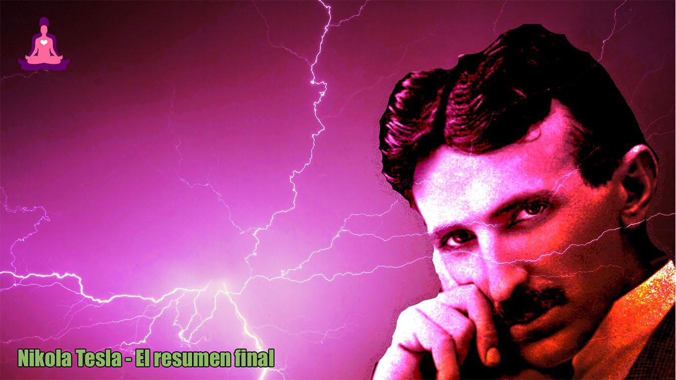 Nikola Tesla - El resumen final