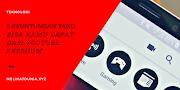 5 Keuntungan yang Bisa Kamu Dapat dari YouTube Premium