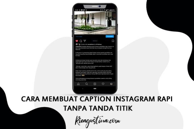 Cara Membuat Caption Instagram Rapi Tanpa Tanda Titik