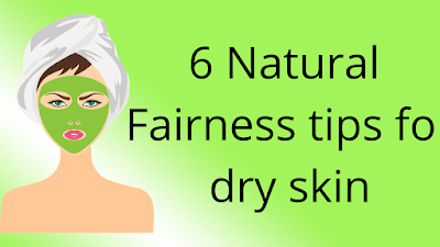 6 Natural Fairness tips for dry skin