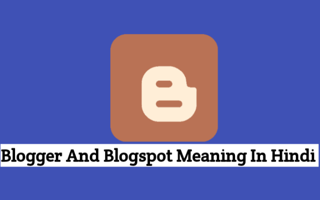 Blogspot And Blogger Meaning In Hindi