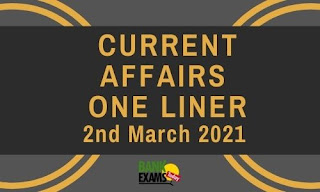Current Affairs One-Liner: 2nd March 2021