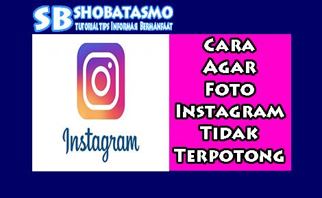 Cara Agar Ukuran Foto Instagram Tidak Terpotong