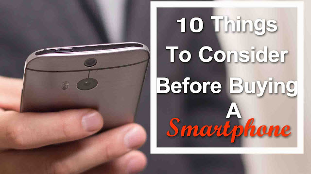 10 Things To Consider Before Buying a Smart Phone