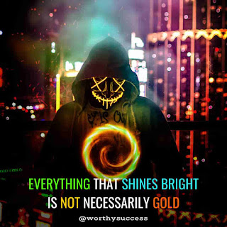 All that glitters is not Gold Meaning Shinning thing is not Gold