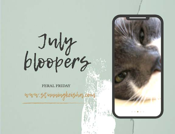 The New Feral Friday: July Bloopers