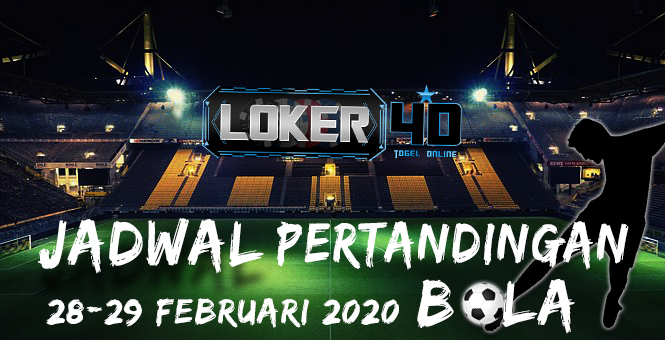 JADWAL PERTANDINGAN BOLA 28-29 FEBRUARI 2020