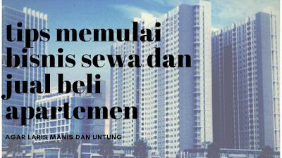 Tips Bisnis Sewa dan Jual Beli Apartemen Laris Manis