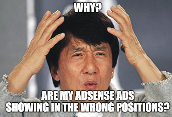 Why Are my Adsense Ads Showing in The Wrong Positions?