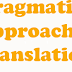A Pragmatic Approach to Translating