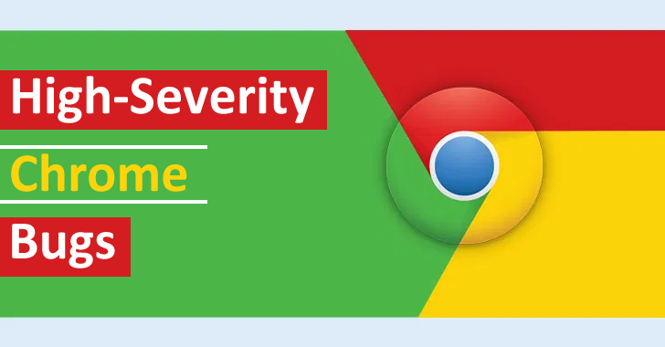High-Severity Chrome Bugs Allow Hackers to Compromise the Browser – Update Now!!