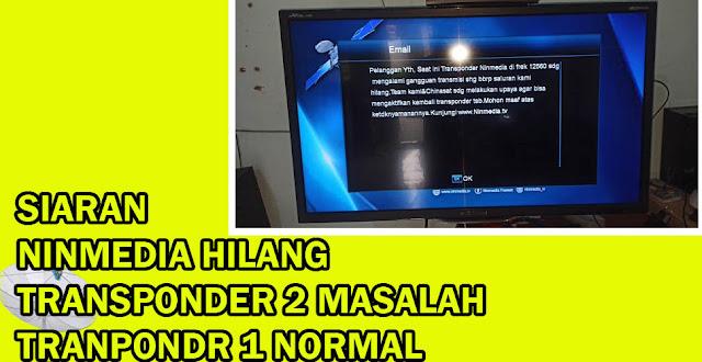 Siaran Ninmedia Hilang Mei 2020 Transponder 2 masalah Transponder 1 Normal