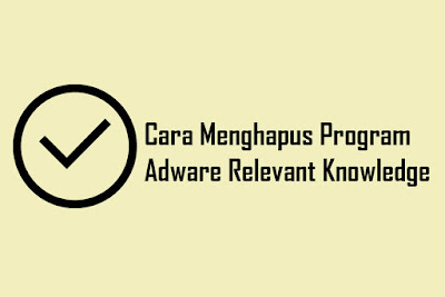 Cara Menghapus Program Adware Relevant Knowledge